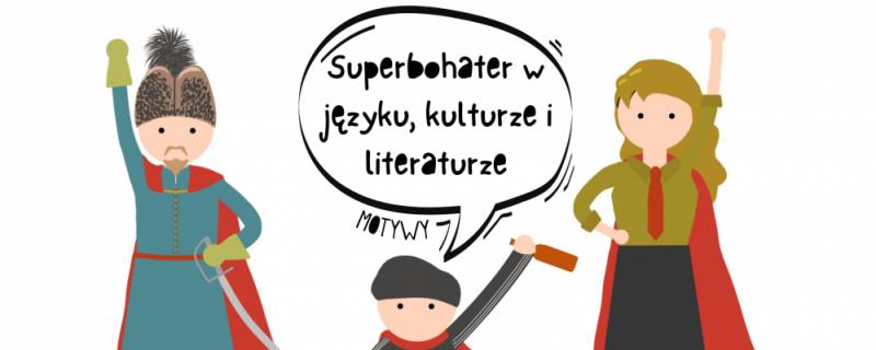 """I Slawistyczna Konferencja Naukowa """"Motywy"""": """"Superbohater w języku, kulturze i literaturze"""""""